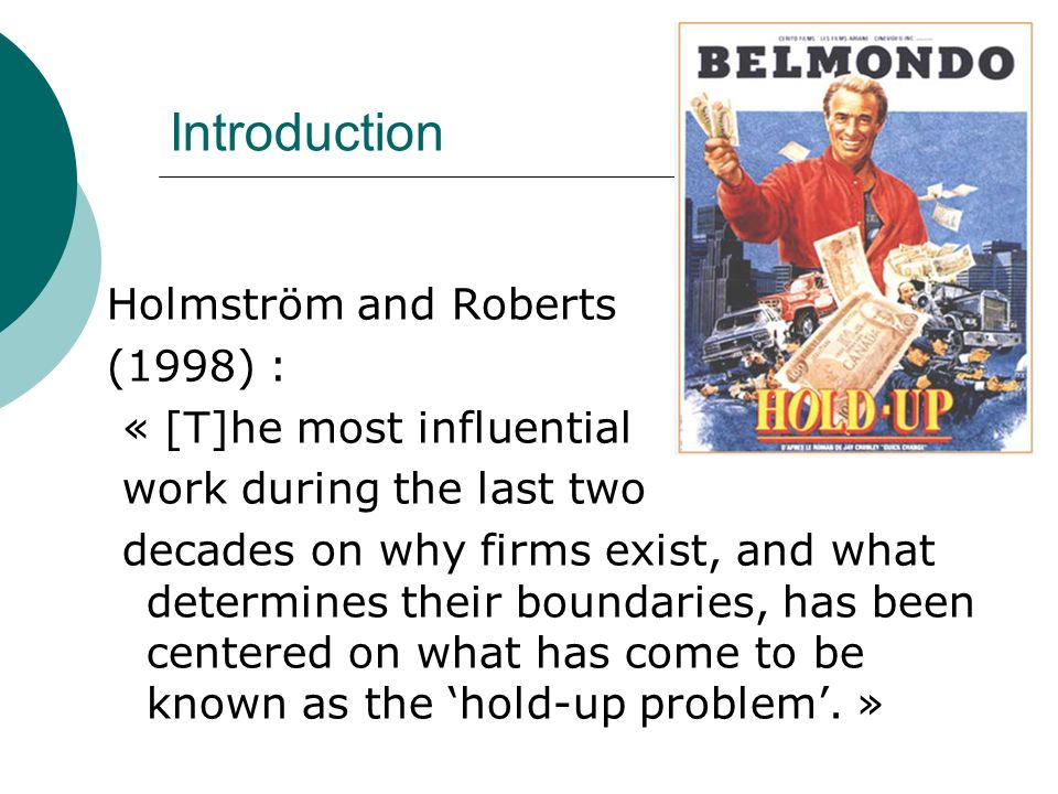 Introduction Holmström and Roberts (1998) : « [T]he most influential